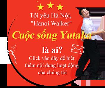 Tôi yêu Hà Nội, Hanoi Walker Cuộc sống Yutaka là ai? Click vào đây để biết thêm nội dung hoạt động của chúng tôi